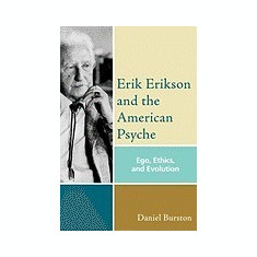 Erik Erikson and the American Psyche: Ego, Ethics and Evolution