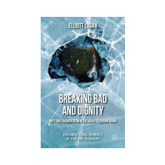 Breaking Bad and Dignity: Unity and Fragmentation in the Serial Television Drama - Carte in engleza