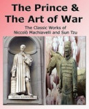 The Prince & the Art of War - The Classic Works of Niccolo Machiavelli and Sun Tzu
