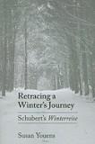 Retracing a Winter's Journey: Schubert's Winterreise, F. Schubert