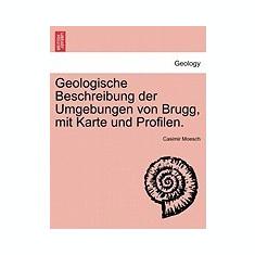 Geologische Beschreibung Der Umgebungen Von Brugg, Mit Karte Und Profilen. - Carte in engleza