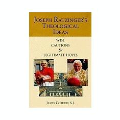 Joseph Ratzinger's Theological Ideas: Wise Cautions and Legitimate Hopes - Carte in engleza