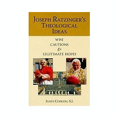 Joseph Ratzinger's Theological Ideas: Wise Cautions and Legitimate Hopes - Carte in engleza