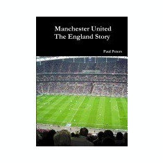 Manchester United the England Story - Carte in engleza