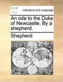 An Ode to the Duke of Newcastle. by a Shepherd.