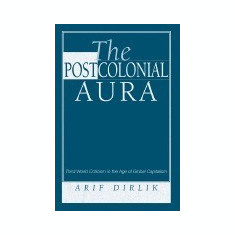 The Postcolonial Aura: Third World Criticism in the Age of Global Capitalism - Carte in engleza