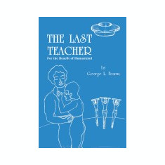 The Last Teacher: For the Benefit of Humankind - Carte in engleza