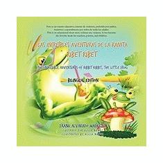 Las Increibles Aventuras de La Ranita Ribet Ribet - Bilingual Edition: The Incredible Adventures of Ribet Ribet, the Little Frog - Carte in engleza