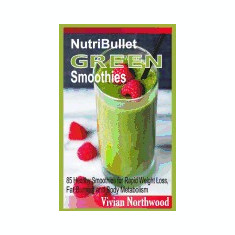 Nutribullet Green Smoothies: 85 Healthy Smoothies for Rapid Weight Loss, Fat Burning and Body Metabolism - Carte in engleza