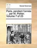 Paris, Pendant L'Anne ... Par M. Peltier. Volume 7 of 23