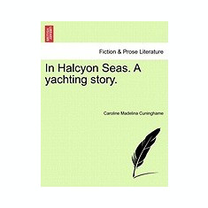 In Halcyon Seas. a Yachting Story. - Carte in engleza