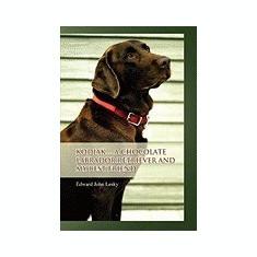 Kodiak ... a Chocolate Labrador Retriever and My Best Friend - Carte in engleza