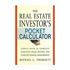 The Real Estate Investor's Pocket Calculator: Simple Ways to Compute Cashflow, Value, Return, and Other Key Financial Measurements - Carte in engleza