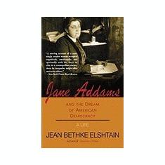 Jane Addams and the Dream of American Democracy - Carte in engleza