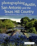 Photographing Austin, San Antonio & the Texas Hill Country: Where to Find the Perfect Shots and How to Take Them, San-Antonio
