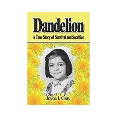 Dandelion: A True Story of Survival and Sacrifice