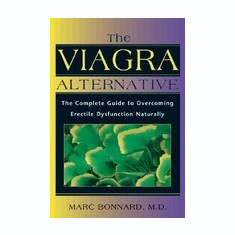 The Viagra Alternative: The Complete Guide to Overcoming Erectile Dysfunction Naturally - Carte in engleza