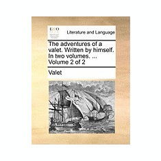 The Adventures of a Valet. Written by Himself. in Two Volumes. ... Volume 2 of 2