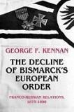 The Decline of Bismarck's European Order: Franco-Russian Relations, 1875-1890