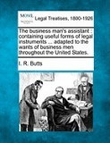 The Business Man's Assistant: Containing Useful Forms of Legal Instruments ... Adapted to the Wants of Business Men Throughout the United States.
