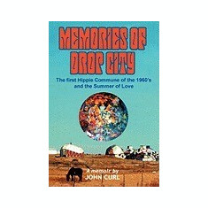 Memories of Drop City: The First Hippie Commune of the 1960's and the Summer of Love - Carte in engleza