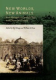 New Worlds, New Animals: From Menagerie to Zoological Park in the Nineteenth Century