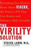 Virility Solution: Everything You Need to Know about Viagra, the Potency Pill That Can Restore and Enhance Male Sexuality