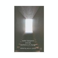 Walter Benjamin and the Aesthetics of Change - Carte in engleza