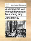A Sentimental Tour Through Newcastle; By a Young Lady.