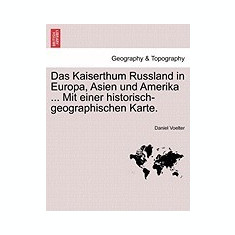 Das Kaiserthum Russland in Europa, Asien Und Amerika ... Mit Einer Historisch-Geographischen Karte. - Carte in engleza