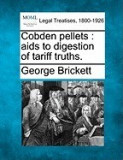 Cobden Pellets: AIDS to Digestion of Tariff Truths.