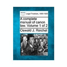A Complete Manual of Canon Law. Volume 1 of 2 - Carte in engleza