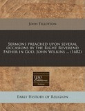 Sermons Preached Upon Several Occasions by the Right Reverend Father in God, John Wilkins ... (1682)