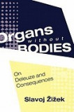 Organs Without Bodies: Deleuze and Consequences