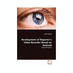 Development of Reporter's Video Recorder Based on Android - Carte in engleza