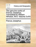 The Genuine Works of Flavius Josephus. Translated by William Whiston, M.A. Volume 3 of 6