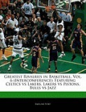 Greatest Rivalries in Basketball, Vol. 6 (Interconference): Featuring Celtics Vs Lakers, Lakers Vs Pistons, Bulls Vs Jazz