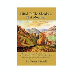 Lifted to the Shoulders of a Mountain: A Story of the People Who Climbed a Mountain Before Their Home Became Little Switzerland, N. C. Their Strength - Carte in engleza