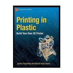 Printing in Plastic: Build Your Own 3D Printer - Carte in engleza