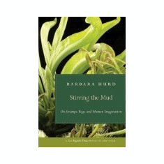 Stirring the Mud: On Swamps, Bogs, and Human Imagination - Carte in engleza