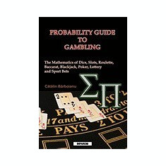 Probability Guide to Gambling: The Mathematics of Dice, Slots, Roulette, Baccarat, Blackjack, Poker, Lottery and Sport Bets - Carte in engleza
