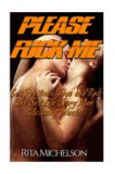 Please Fuck Me!: Sex Positions, Toys and Tips: The Sex Life Every Man Actually Wants!