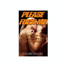 Please Fuck Me!: Sex Positions, Toys and Tips: The Sex Life Every Man Actually Wants! - Carte in engleza
