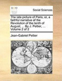 The Late Picture of Paris; Or, a Faithful Narrative of the Revolution of the Tenth of August; ... by J. Peltier, ... Volume 2 of 2