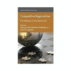 Competitive Regionalism: FTA Diffusion in the Pacific Rim - Carte in engleza