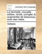 La Henriade, Nouvelle Edition, REV, Corrige; & Augmente de Beaucoup; Avec Des Notes. foto