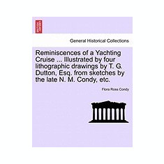 Reminiscences of a Yachting Cruise ... Illustrated by Four Lithographic Drawings by T. G. Dutton, Esq. from Sketches by the Late N. M. Condy, Etc. - Carte in engleza