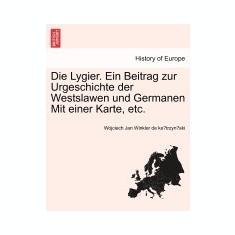 Die Lygier. Ein Beitrag Zur Urgeschichte Der Westslawen Und Germanen Mit Einer Karte, Etc. - Carte in engleza