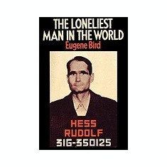 The Loneliest Man in the World the Inside Story of the Thirty Year Imprisonment of Rudolf Hess - Carte in engleza