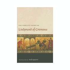 The Complete Works of Liudprand of Cremona